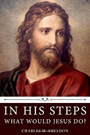 In His Steps: What Would Jesus Do? by…