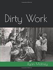 Dirty Work – tekijä: Ryan Matney