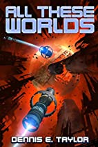 All These Worlds by Dennis E. Taylor