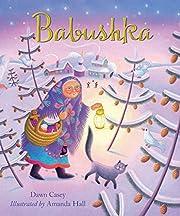 Babushka: A Christmas Tale de Dawn Casey