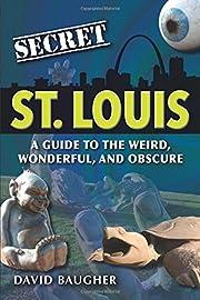 Secret St. Louis: A Guide to the Weird,…