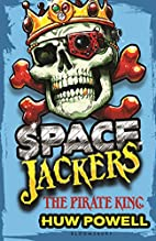 The Pirate King (Spacejackers) by Huw Powell