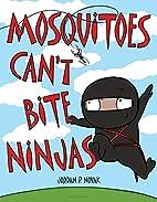 Mosquitoes Can't Bite Ninjas by Jordan…