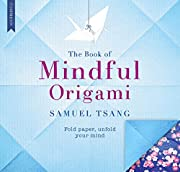 The Book of Mindful Origami: Fold paper,…