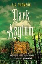 Dark Asylum by E. S. Thomson