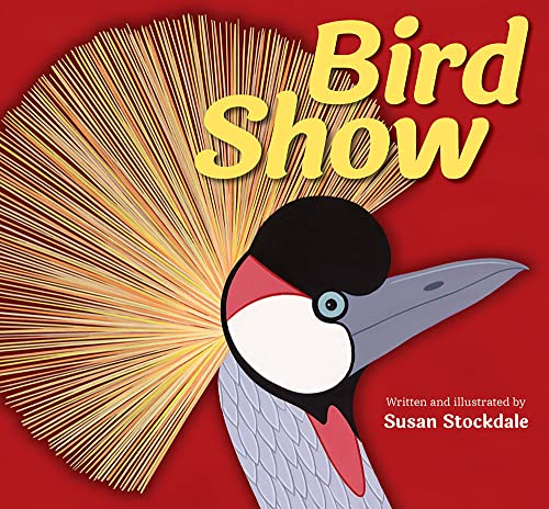 Bird Show by Susan Stockdale
