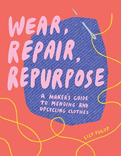 Wear, Repair, Repurpose by Lily Fulop