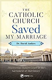The Catholic Church Saved My Marriage:…