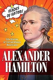 Alexander Hamilton: Life Stories of…