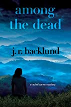 Among the Dead by J. R. Backlund