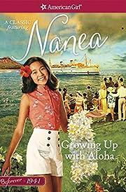 Growing up with Aloha : a Nanea classic.…