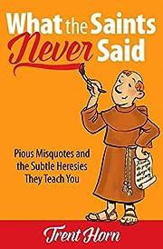 What the Saints Never Said: Pious Misquotes…