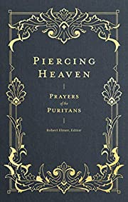 Piercing Heaven: Prayers of the Puritans by…