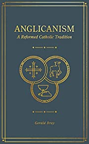 Anglicanism: A Reformed Catholic Tradition…