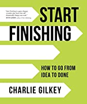 Start Finishing: How to Go from Idea to Done…