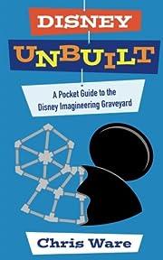 Disney Unbuilt: A Pocket Guide to the Disney…