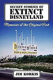 Secret Stories of Extinct Disneyland:…