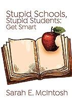 Stupid Schools, Stupid Students: Get Smart…
