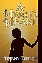 A Hero's Heart by Tiffany Fenton