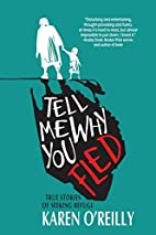 Tell Me Why You Fled: True Stories of…