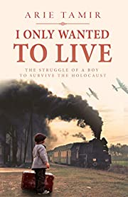 I Only Wanted to Live (A WW2 Jewish Boy…
