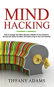 Mind Hacking: How to Change Your Mind,…