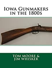 Iowa Gunmakers in the 1800's by Tom Moore