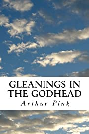 Gleanings in the Godhead: Complete and…