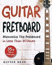 Guitar Fretboard: Memorize The Fretboard In…