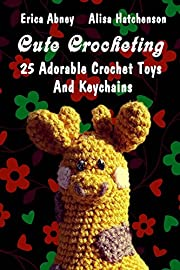 Cute Crocheting: 25 Adorable Crochet Toys…