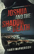 Joshua and the Shadow of Death by Gary…