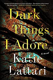 Dark Things I Adore: A Novel de Katie…