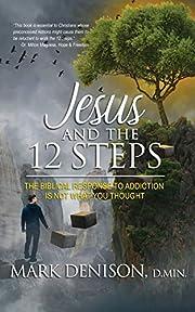 Jesus and the 12 Steps de Mark Denison