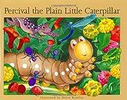 Percival the Plain Little Caterpillar…