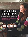 OMG! I can eat that? : indulgent food minus the boombah / Jane Kennedy