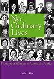 No ordinary lives : pioneering women in Australian politics / Cathy Jenkins