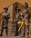 The silent 7th : an illustrated history of the 7th Australian Division 1940-46 / Mark Johnston