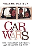 Car wars : how the car won our hearts and conquered our cities / Graeme Davison with Sheryl Yelland