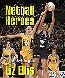 Netball heroes / Liz Ellis