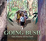 Going bush / Nadia Wheatley ; illustrated by Ken Searle ;  in association with Al Zahra College, Arncliffe; Al Rissalah College, Lakemba; Arncliffe Public School; Arncliffe West Infants Public School; Athelstane Public School; Bexley Public School; Our Lady of Fatima, Kingsgrove; St Francis Xavier's, Arncliffe