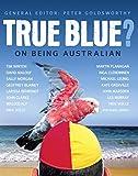 True blue? : on being Australian / general editor: Peter Goldsworthy