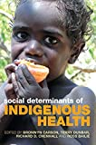 Social determinants of Indigenous health / edited by Bronwyn Carson, Terry Dunbar, Richard D. Chenhall and Ross Bailie