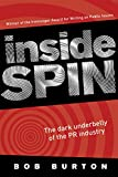 Inside spin : the dark underbelly of the PR industry / Bob Burton