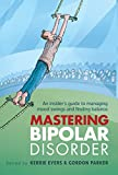 Mastering bipolar disorder : an insider's guide to managing mood swings and finding balance / edited by Kerrie Eyers & Gordon Parker