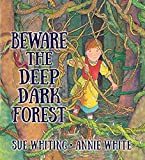 Beware the deep, dark forest / Sue Whiting ; [Illustrations by] Annie White