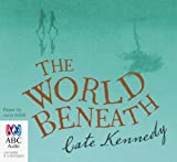 The World beneath / Cate Kennedy ; read by Julie Nihill