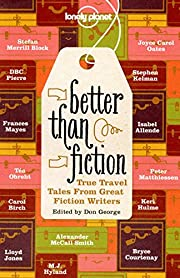 Better Than Fiction: True Travel Tales From…