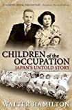 Children of the occupation : Japan's untold story / Walter Hamilton