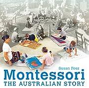 Montessori: The Australian Story de Susan…