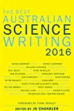 The best Australian science writing : 2016 / foreword by Fiona Stanley ; edited by Jo Chandler
